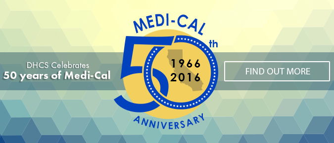 DHCS Celebrates 50 years of Medi-Cal, Find out more.