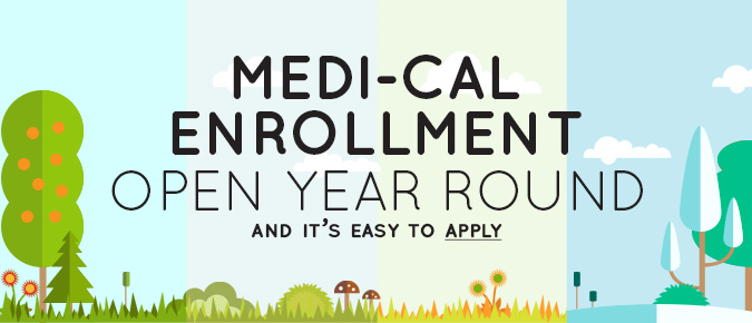 Medi-Cal Enrollment is open year round, and it's easy to apply